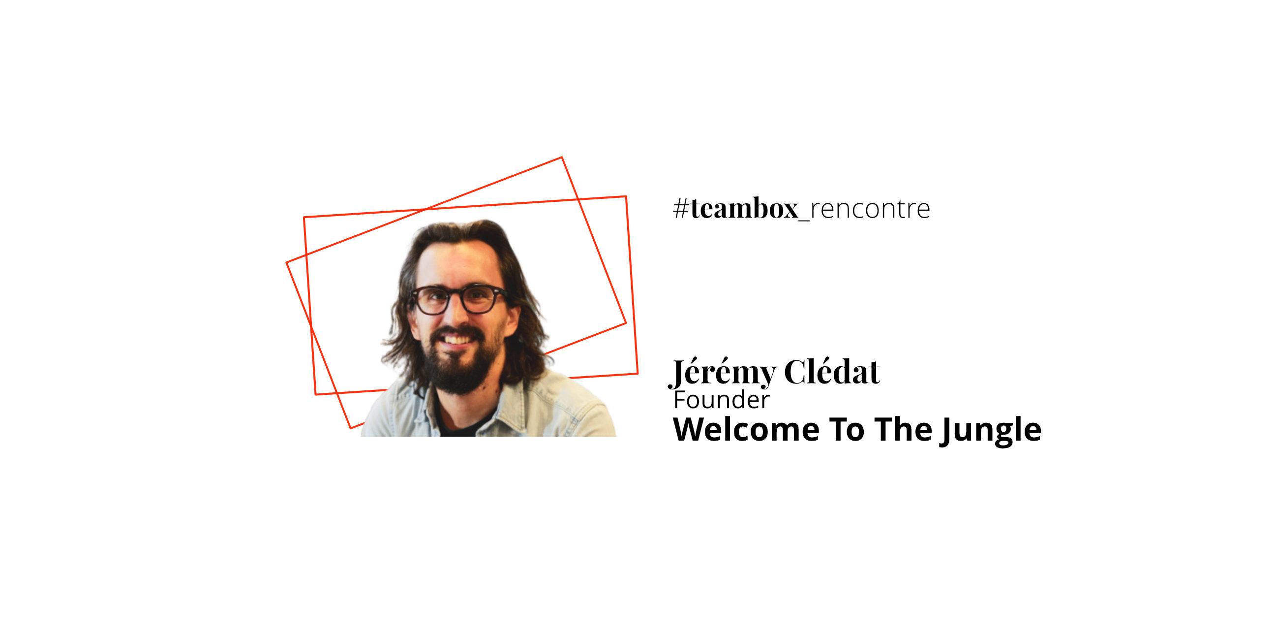 Développer les talents par Jérémy Clédat, co-fondateur de Welcome to the Jungle