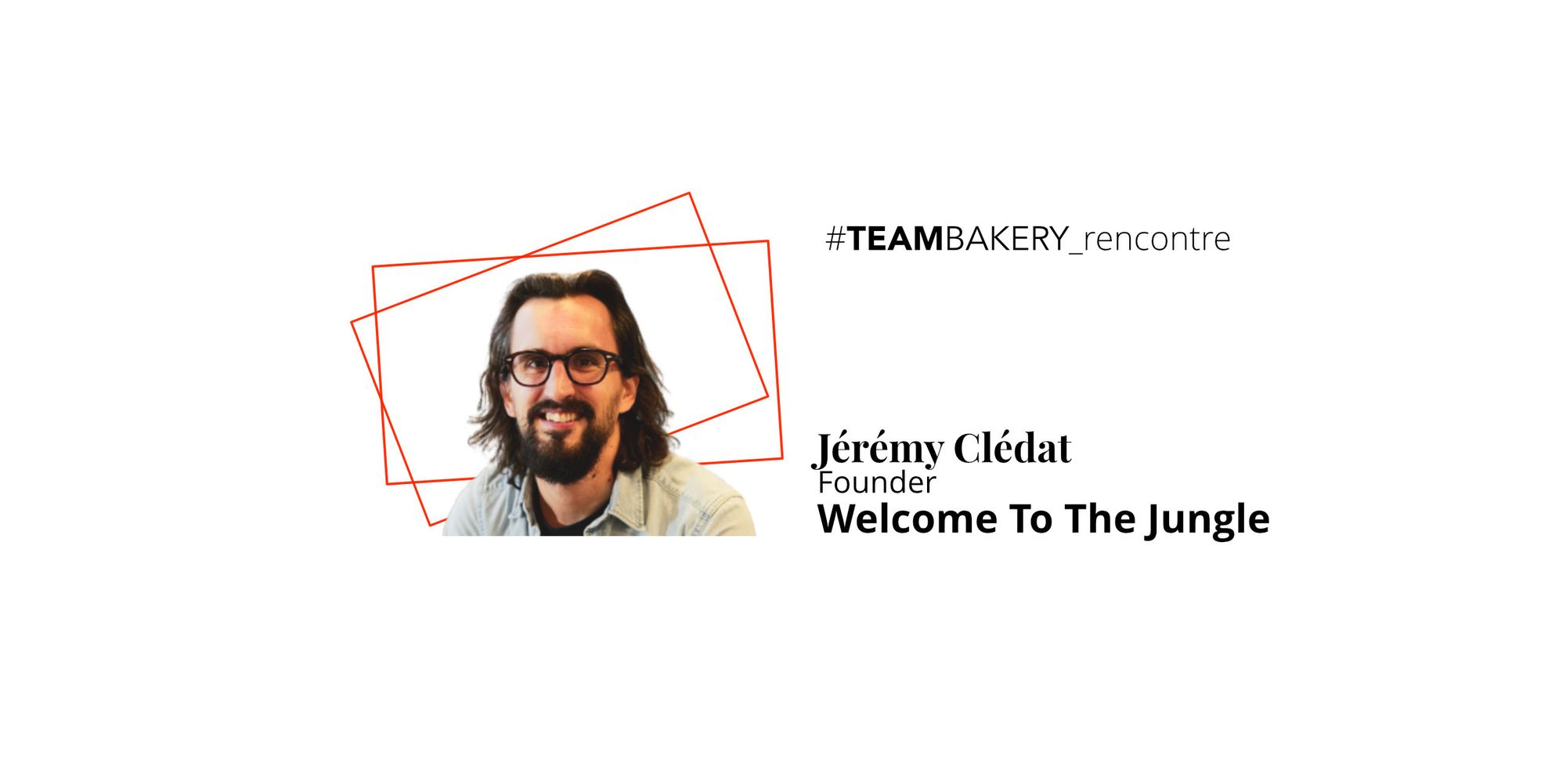 Développer les talents par Jérémy Clédat, co-fondateur de Welcome to the Jungle
