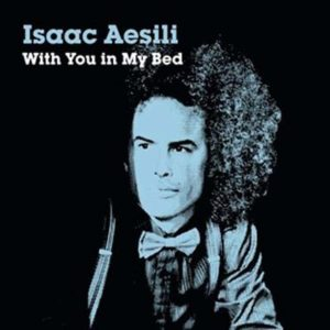 isaac aesili with you in my bed