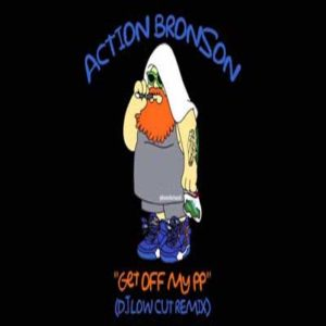action bronson getoffmypp djlowcutrmx