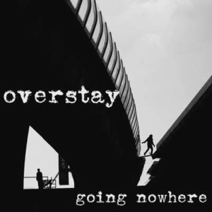 overstaygoing nowhere