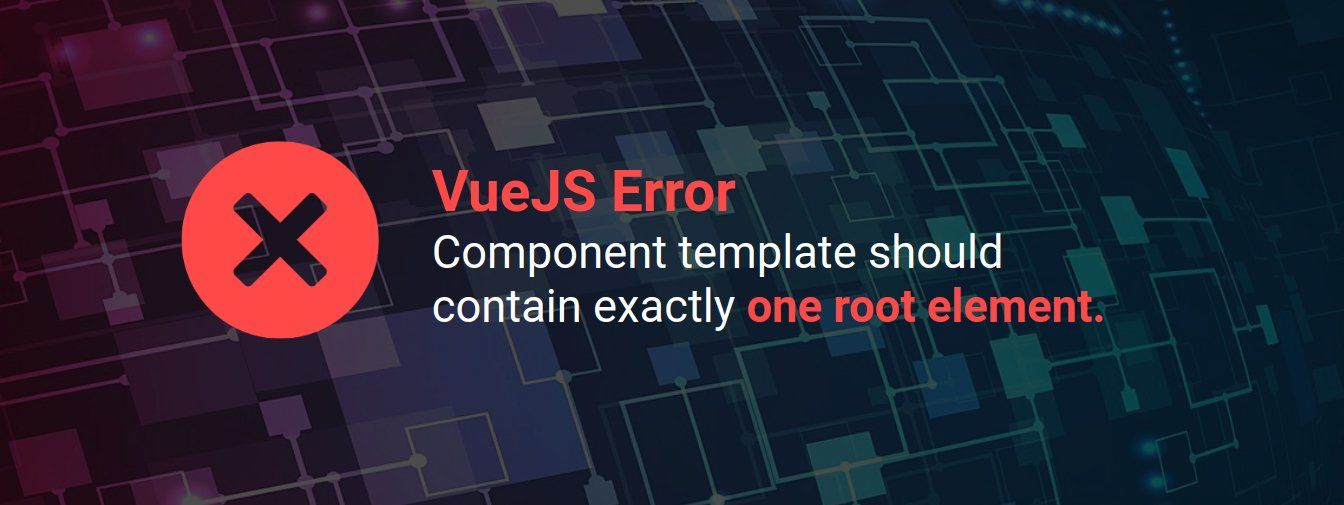 VueJS Component template should contain exactly one root element