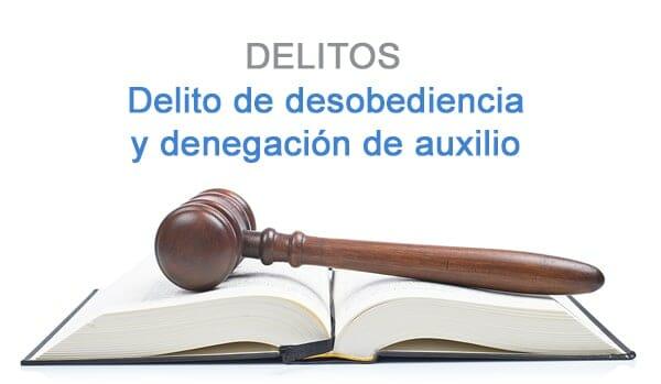 delito de desobediencia y denegacion de auxilio