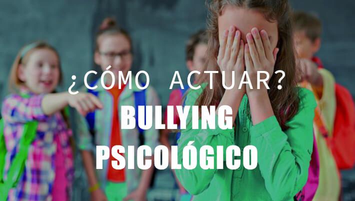 bullying psicologico como actuar y que es