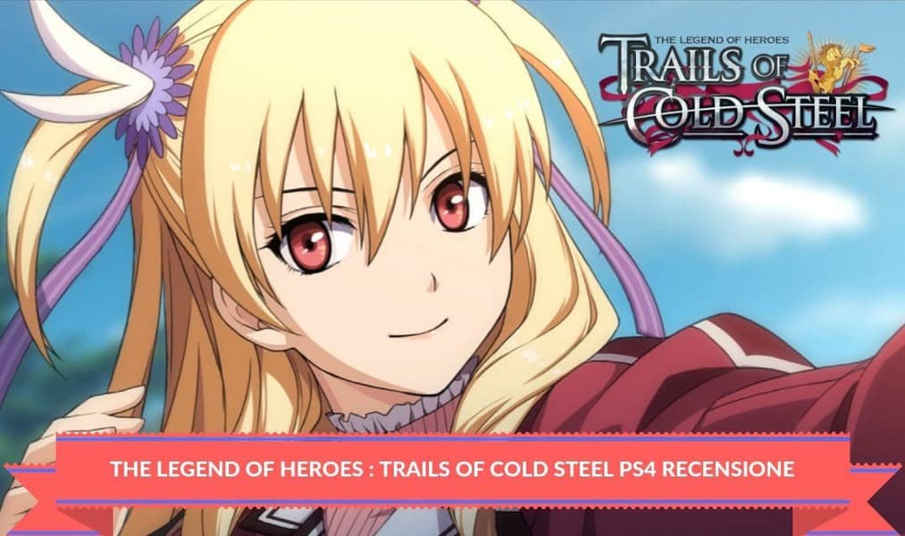 The Legend of Heroes : Trails of Cold Steel Ps4 Recensione