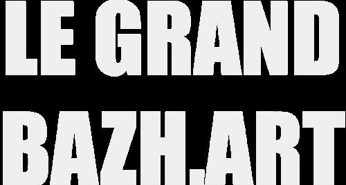 Magazine culturel - Le grand BaZH.art