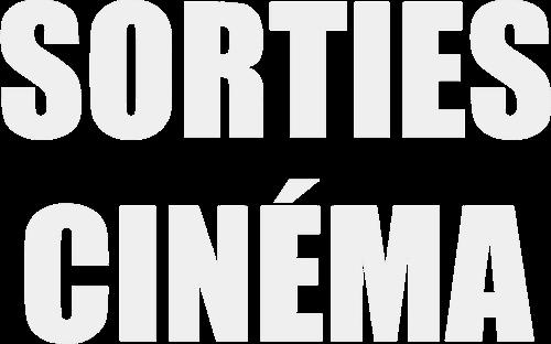Sorties Cinéma