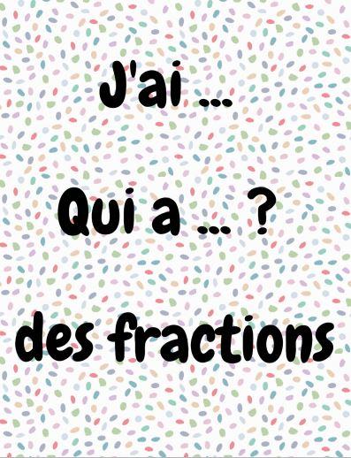 J'ai … Qui a … ? des fractions