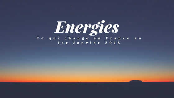 energies, ce qui change en France en janvier 2018