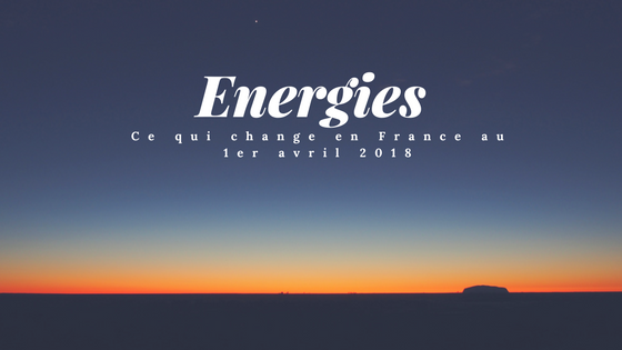 energies ce qui change au 1er avril 2018