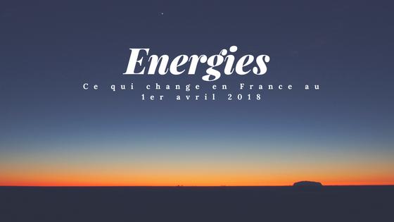 energies ce qui change au 1er avril 2018