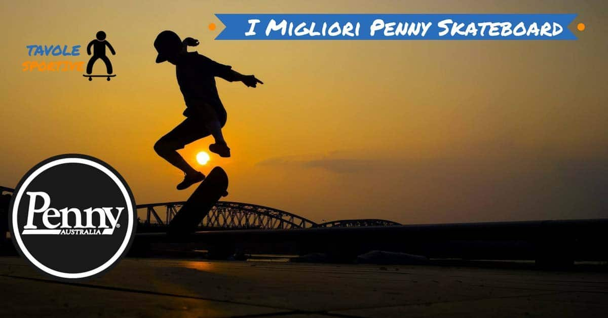 I Migliori Penny Skateboard