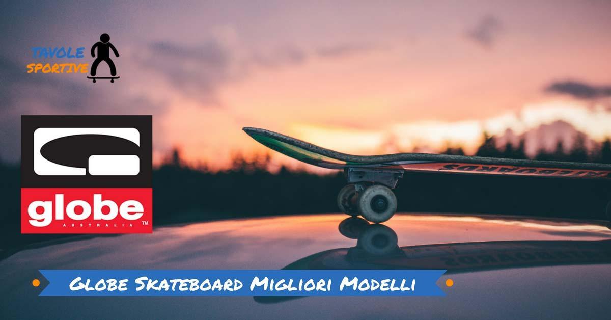 Globe Skateboard Migliori Modelli