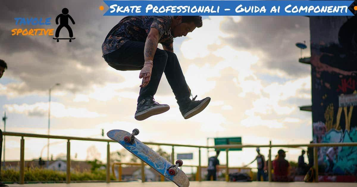 Come scegliere i componenti per uno Skateboard professionale