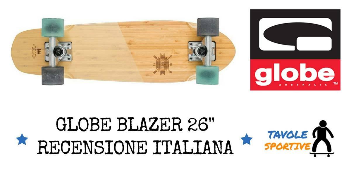 GLOBE BLAZER 26'' RECENSIONE ITALIANA