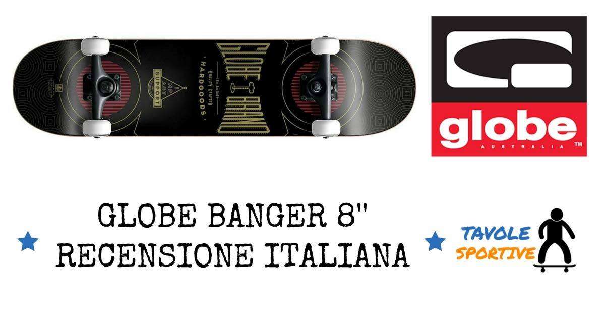 GLOBE BANGER 8 RECENSIONE ITALIANA