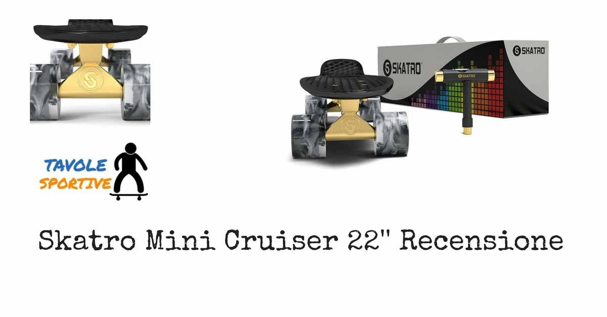 Skatro Mini Cruiser 22'' Recensione