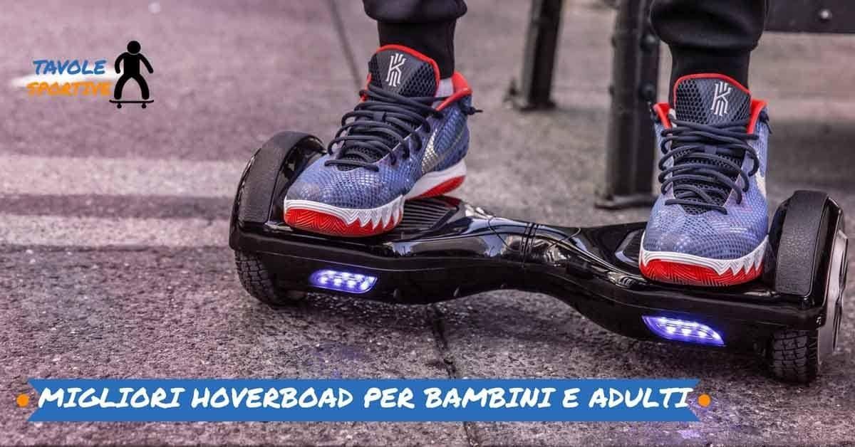 Migliori Hoverboard - Hoverboard Migliori per bambini e Adulti 2018