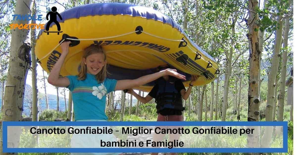 Canotto Gonfiabile – Miglior Canotto Gonfiabile per bambini e Famiglie