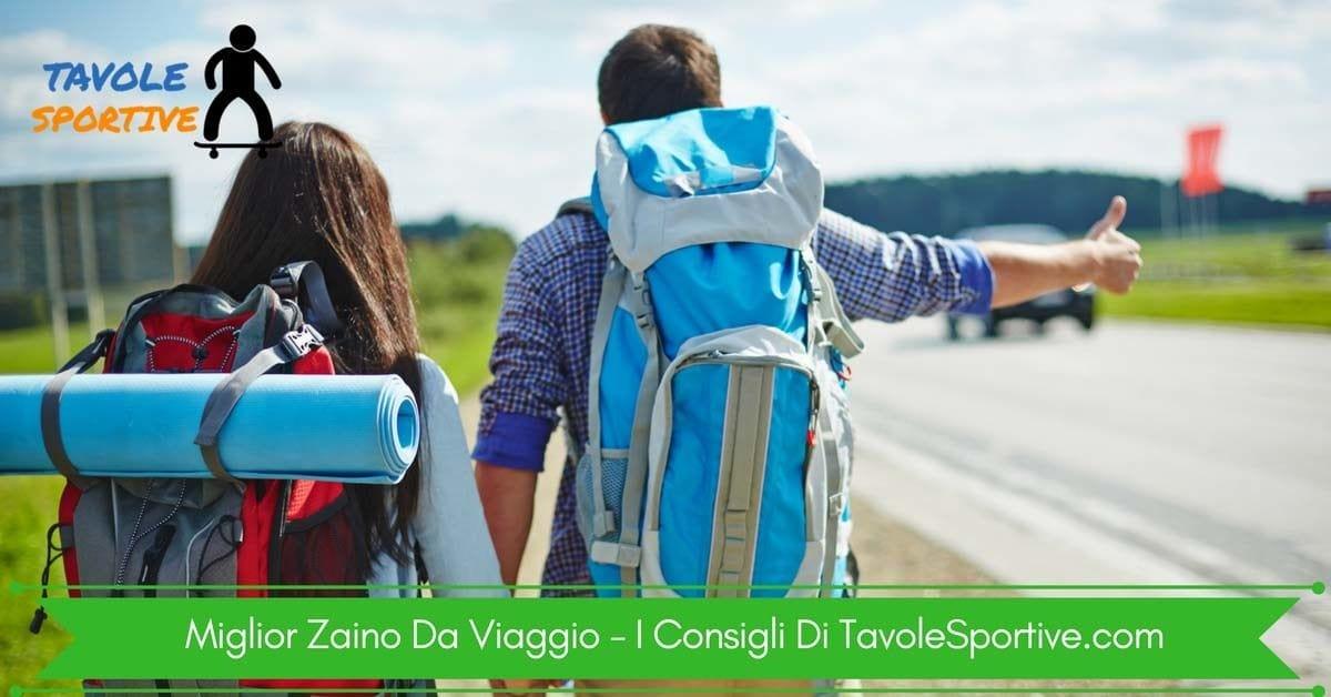 Miglior Zaino Da Viaggio i Top 8 per Viaggiare in Comodità