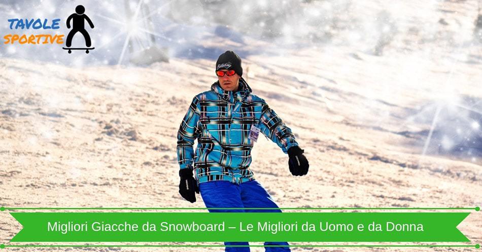 Migliori Giacche da Snowboard – Le Migliori da Uomo e da Donna