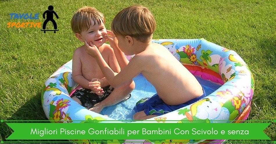 Migliori piscine gonfiabili per bambini con scivolo e senza