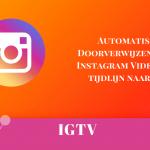 Automatisch doorverwijzen van je Instagram Video op je tijdlijn naar IGTV